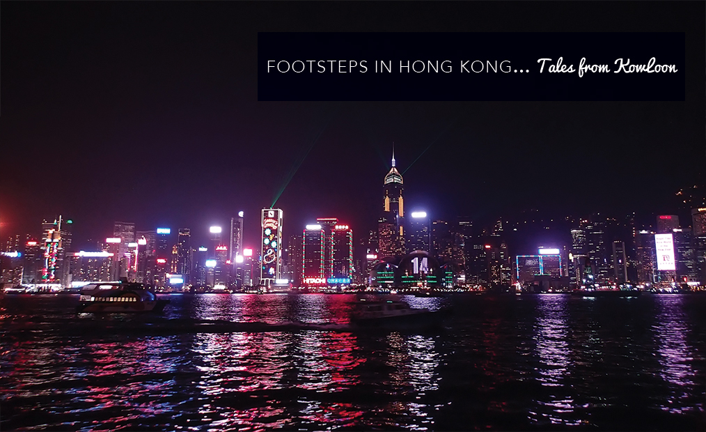 Footsteps in Hong Kong…Tales from KowLoon
