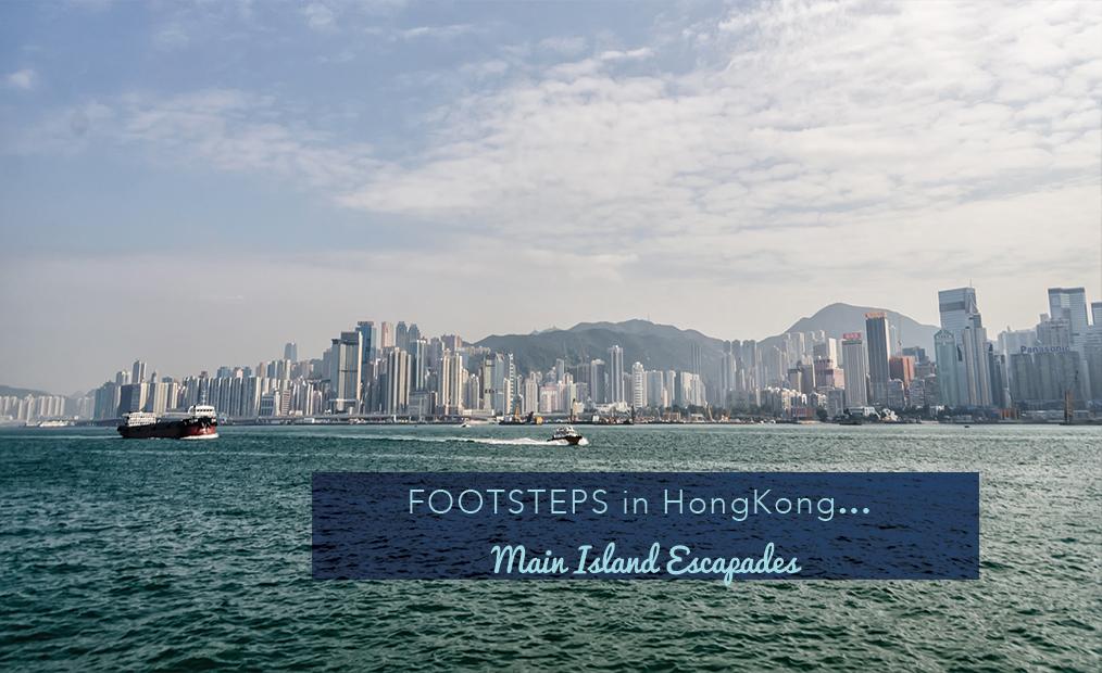 Footsteps in Hong Kong…Main Island Escapades