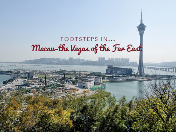Footsteps…in Macau: the Vegas of the Far East
