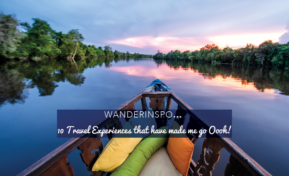 WanderInspo: 10 Travel Experiences that have made me go Ooooh!