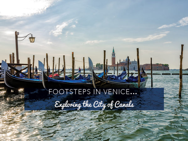Footsteps in Venice…Exploring the City of Canals