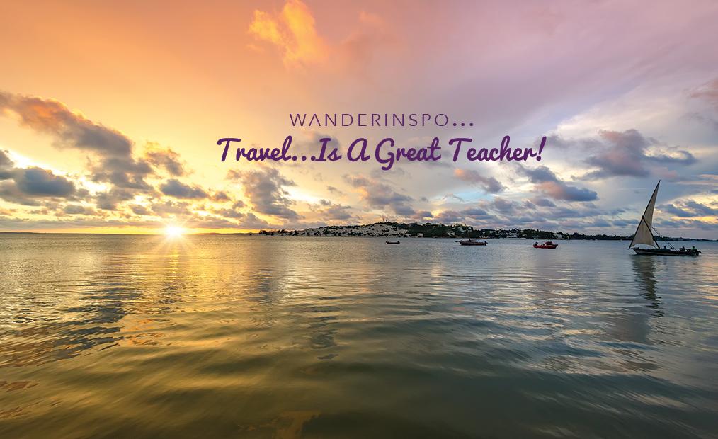 WanderInspo….Travel is a Great Teacher!