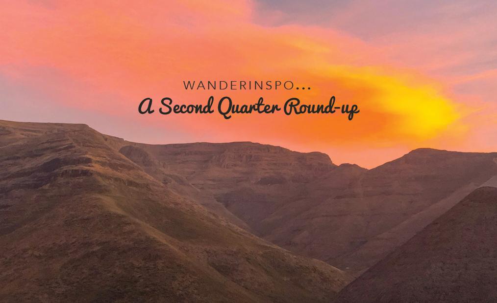 WanderInspo…A Second Quarter Round Up
