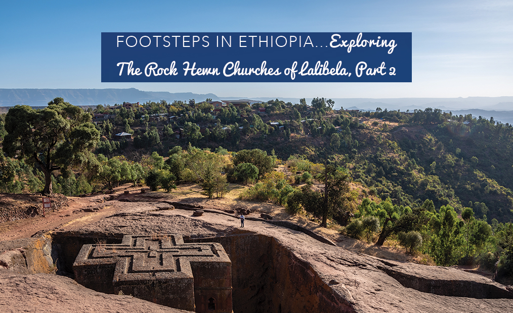 Footsteps in Ethiopia…The Rock Hewn Churches of Lalibela…Part 2