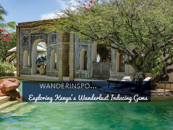 WanderInspo…Exploring Kenya's Wanderlust Inducing Gems