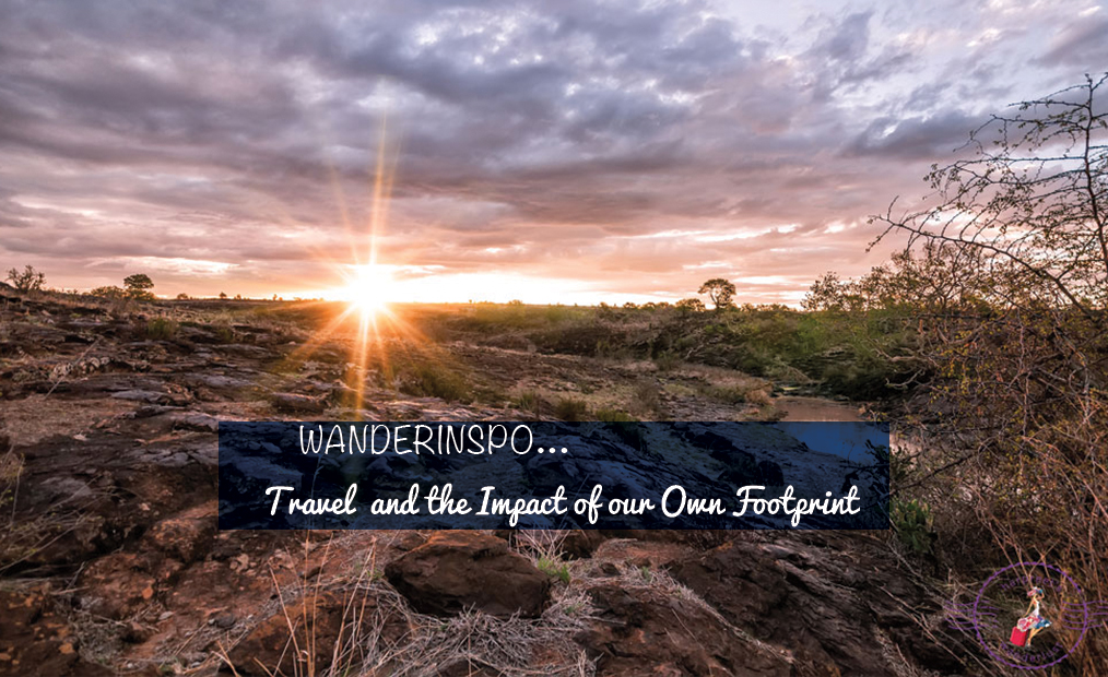 WanderInspo…Travel And The Impact Of Our Own Footprint…