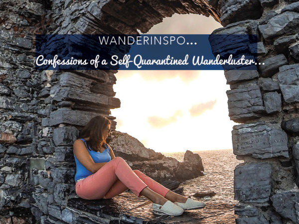 Confessions of a Self-Quarantined Wanderluster