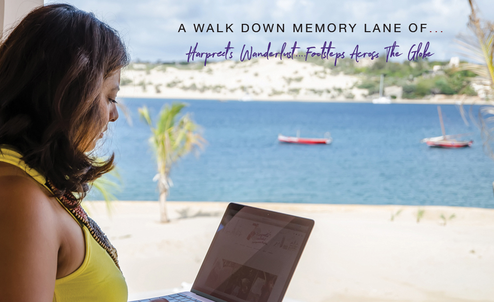 A Walk Down Memory Lane of Harpreet's Wanderlust…Footsteps Across The Globe