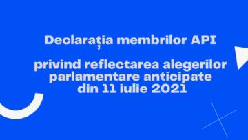 Declaraţia membrilor API privind reflectarea alegerilor parlamentare anticipate din 11 iulie 2021