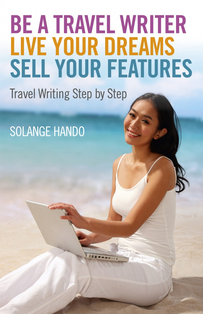 The cover of 'Be a Travel Writer, Live your Dreams, Sell your Features' by Solange Hando.