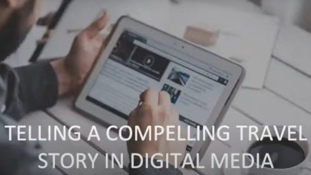 Telling a compelling travel story in digital media