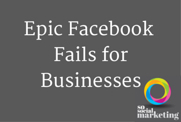 Epic FacebookFails for Businesses
