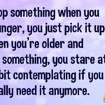 when you drop something