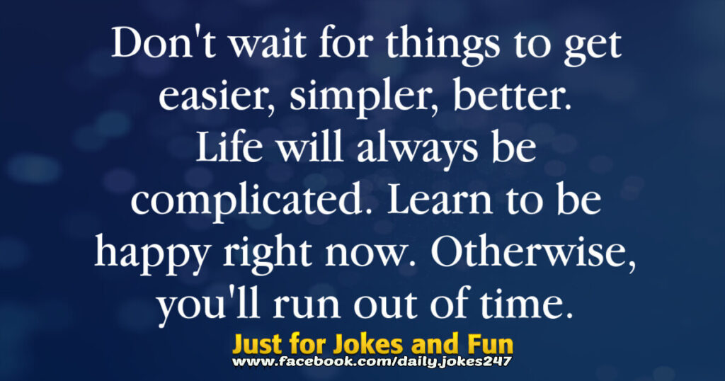 Don't wait for things to get easier