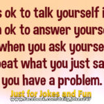 It's ok to talk yourself