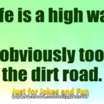 Life is a high way