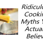 Cooking myths you thought were true