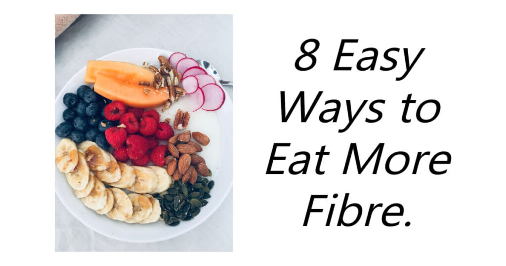 Did you know the daily amount of fibre adults should consume per pay is 30g! Here are 8 Easy Ways to Eat More Fibre.
