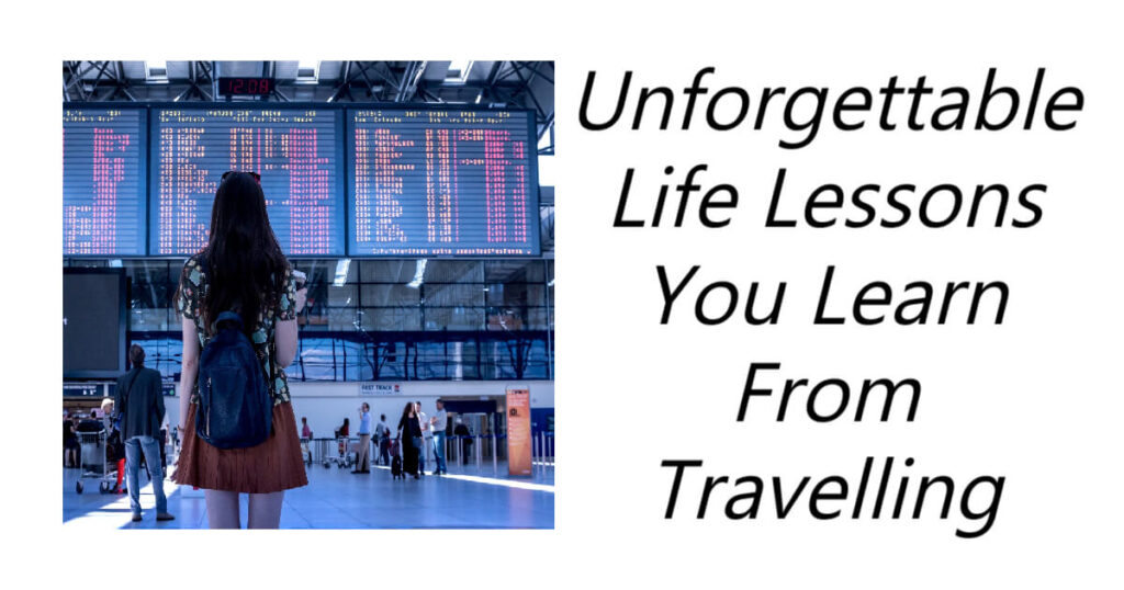 If you ever get the chance to travel do not pass up the opportunity. Not only does it give you unforgettable memories, amazing stories to tell, you will never be the same after traveling. Here are 10 Unforgettable Life Lessons You Learn From Travelling.