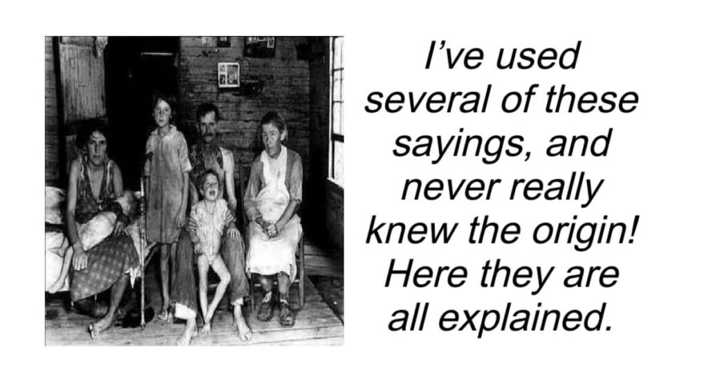 Interesting Origins of The Old Sayings We've All Heard Before.
