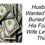 Husband Wanted To Be Buried With His Fortune Wife Left Him This