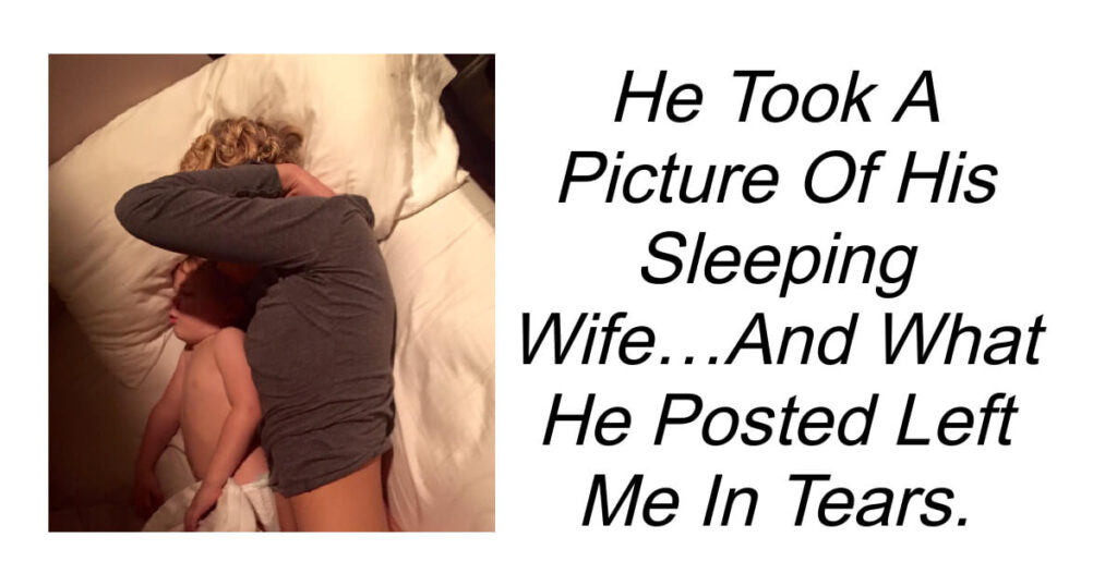 He Took A Photo Of His Wife Asleep What He Wrote Left Me In Tears.