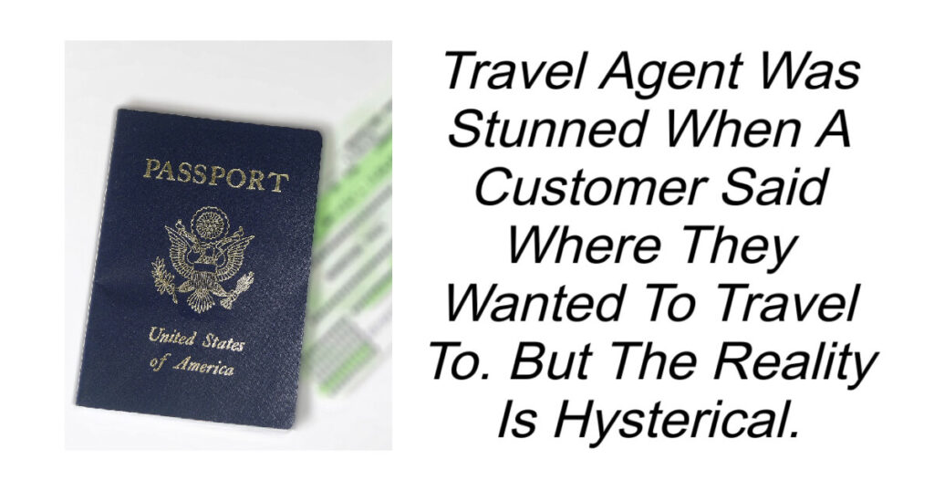 Travel Agent Was Stunned When Customer Said This
