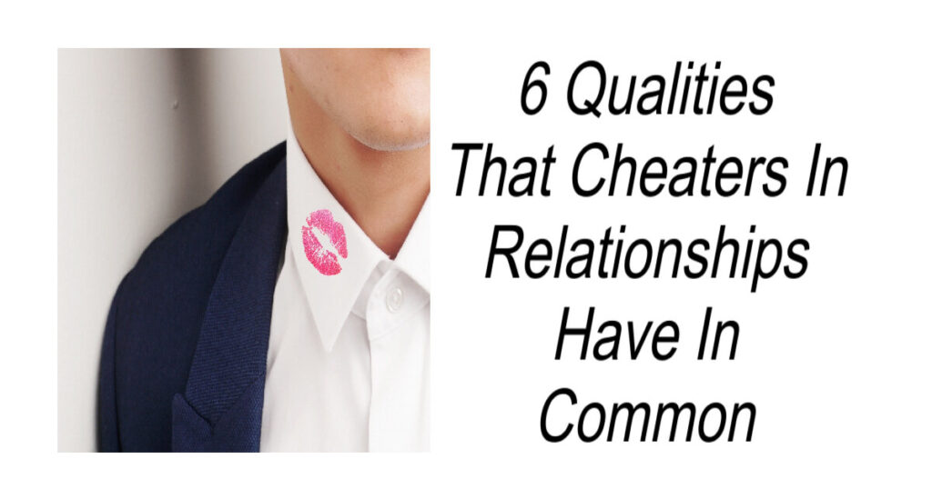 6 Qualities That Cheaters Have In Common