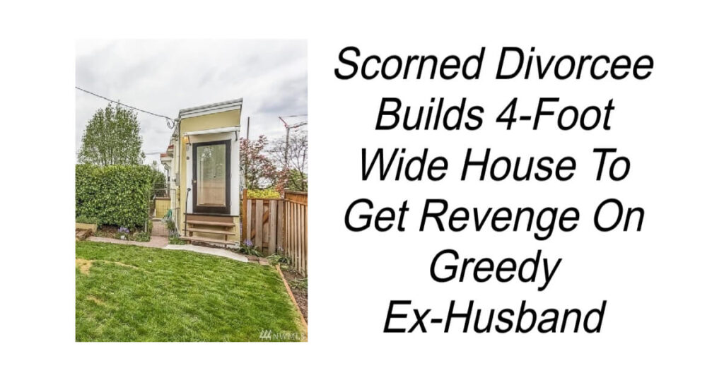Divorcee Builds 4-Foot Wide House To Get Revenge