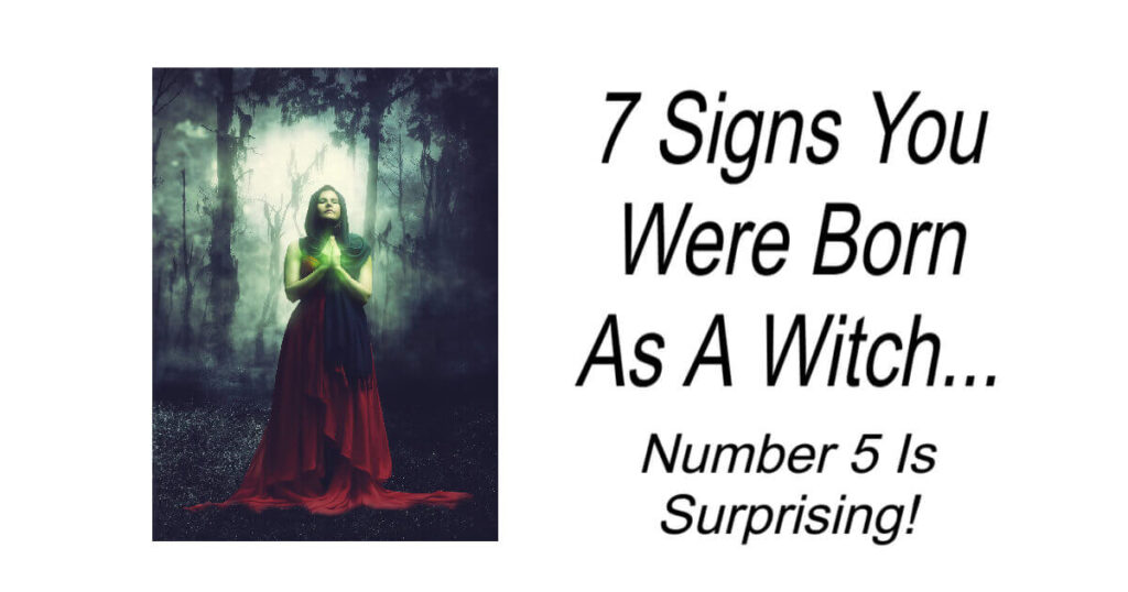 7 Signs You Were Born As A Witch