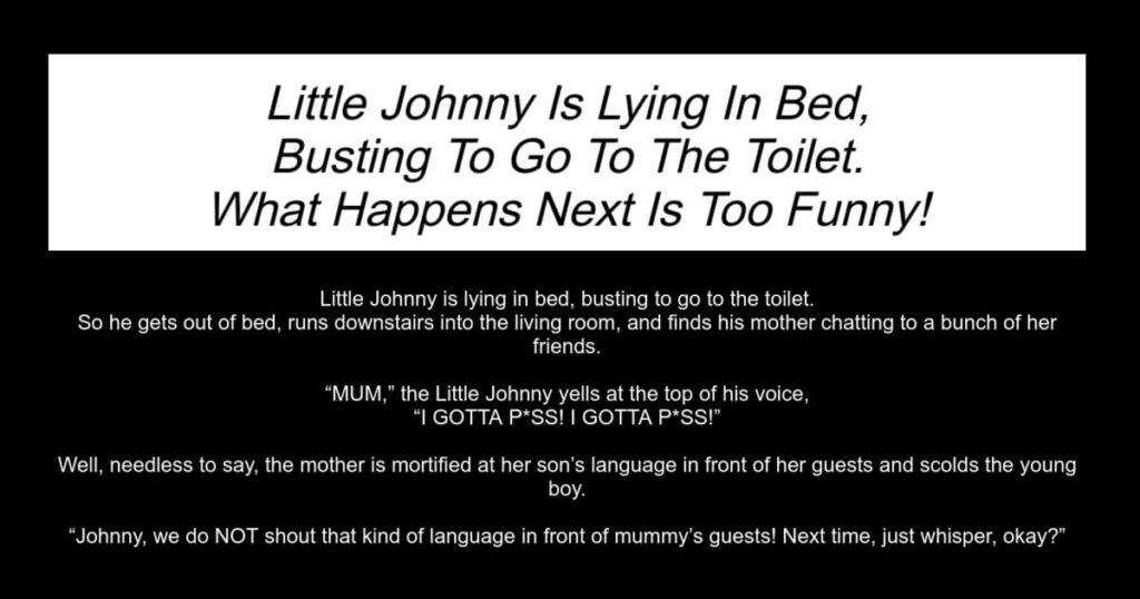 Little Johnny Is Lying In Bed Busting To Go To The Toilet