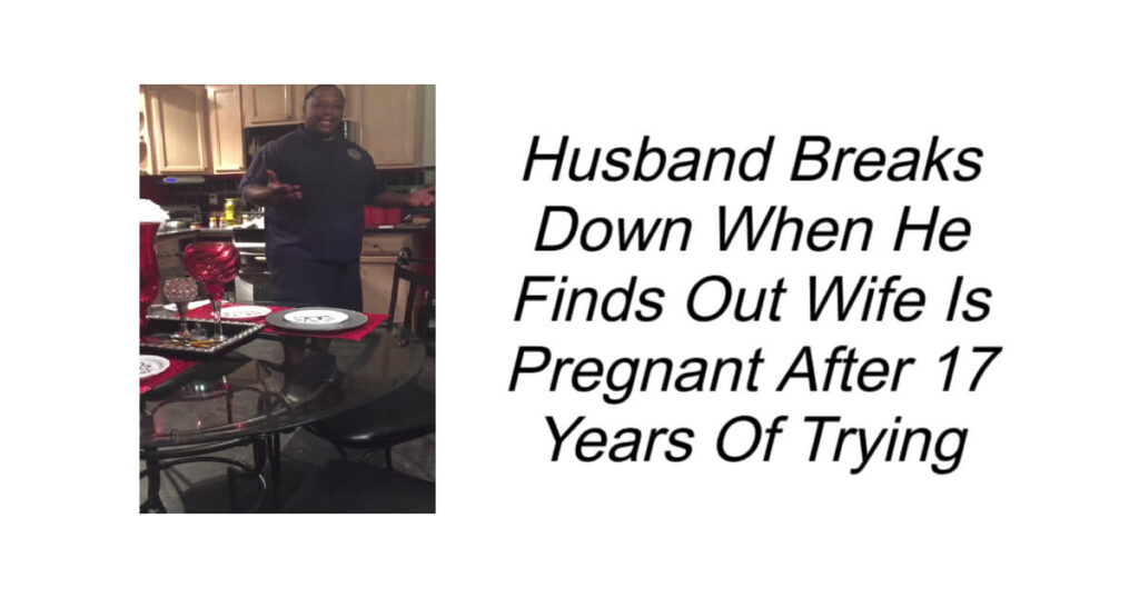 Finds Out Wife Is Pregnant After 17 Years Of Trying