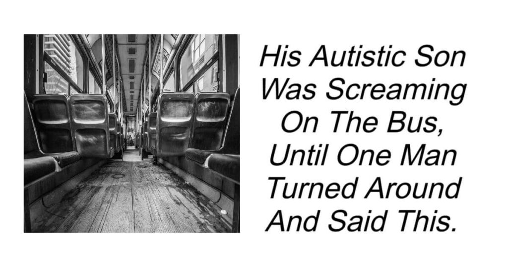 His Autistic Son Was Screaming On The Bus