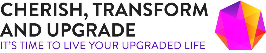 Cherish, Transform & Upgrade