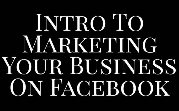 Introduction to marketing your business on Facebook