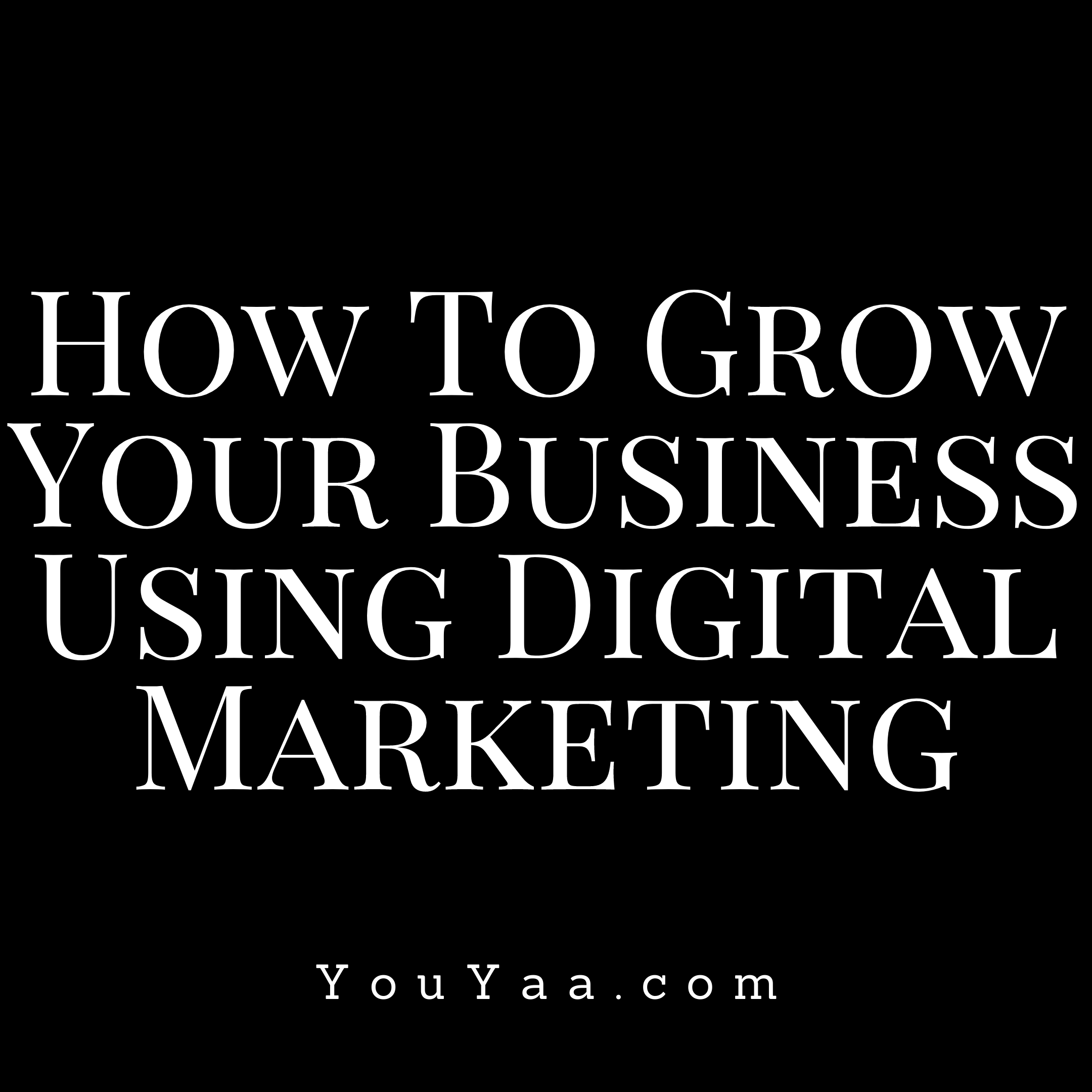 How to grow your business using digital marketing