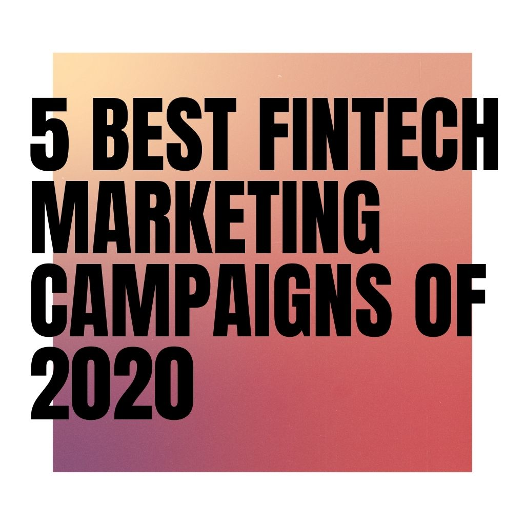 The 5 best fintech marketing campaigns of 2020