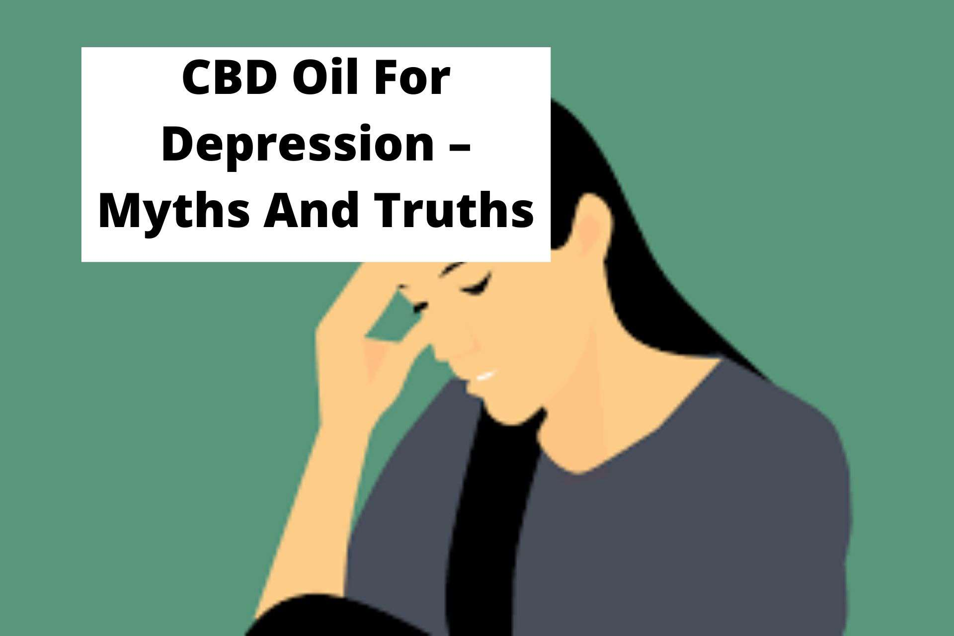 CBD Oil For Depression – Myths And Truths