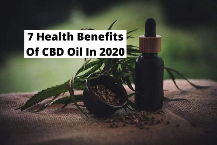 7 Health Benefits Of CBD Oil In 2020