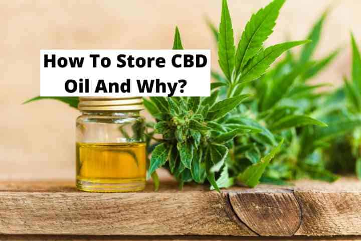 How To Store CBD Oil And Why