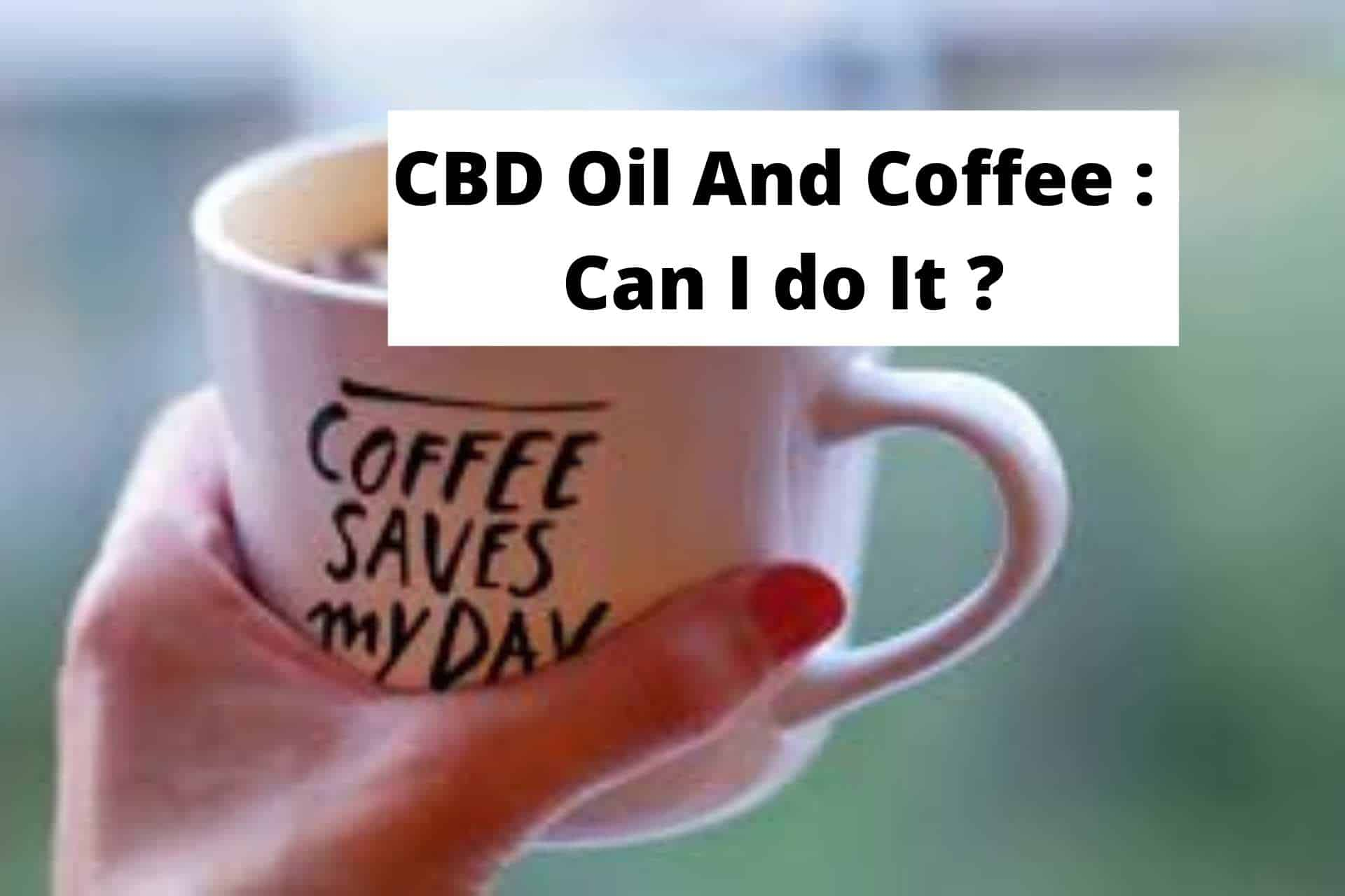 CBD Oil And Coffee : Can I do It ?