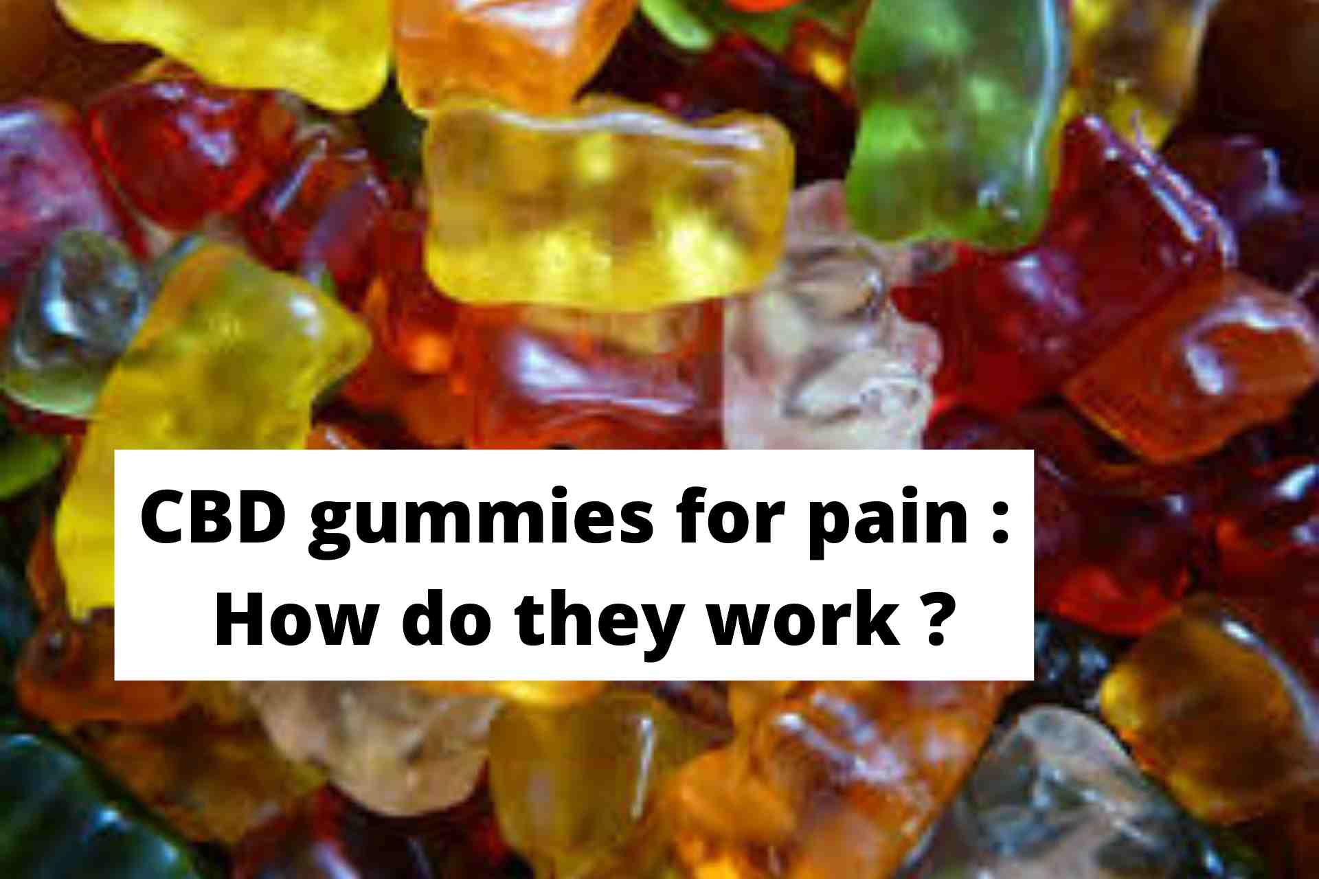 CBD gummies for pain : How do they work ?