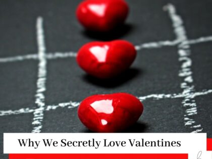 Picture of three red hearts on a naughts and crosses board in a line with the title Why We Secretly Love Valentines