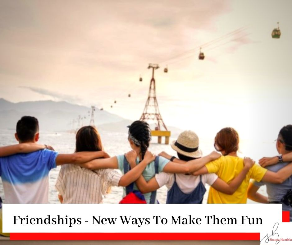 Group of friends looking out arm over each others shoulders with the title Friendships - New Ways To Make Them Fun (Again)
