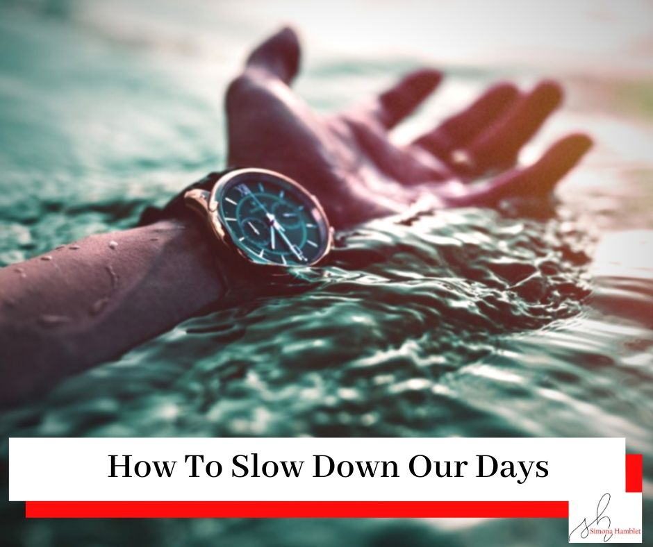 A hand in the water with a watch and a title How to Slow Down Our Days
