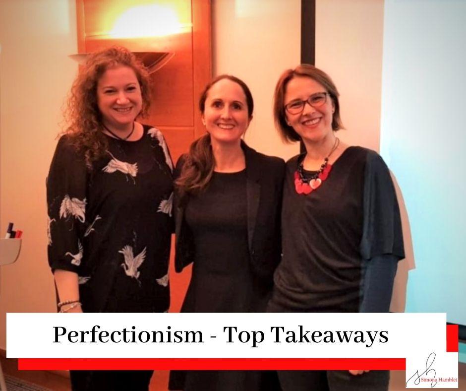 Simona Hamblet, Nicola Arnold, and Sanela Lukanovic with a title Perfectionism Talk - Top Takeaways