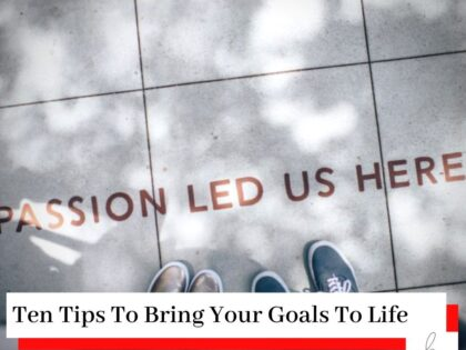 People's standing on a floor with the title Passion Led Us Here with the title Ten Tips To Bring Your Goals To Life