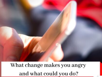 Picture of person holding a phone with the title What change makes you angry and what could do? With a logo of Simona Hamblet