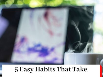 A laptop, coffee cup and trees, with the heading 5 Easy Habits That Take Less Than A Minute (& Make A Big Difference)