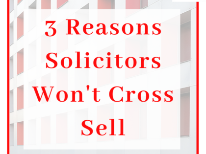 3 Reasons Solicitors Won't Cross Sell